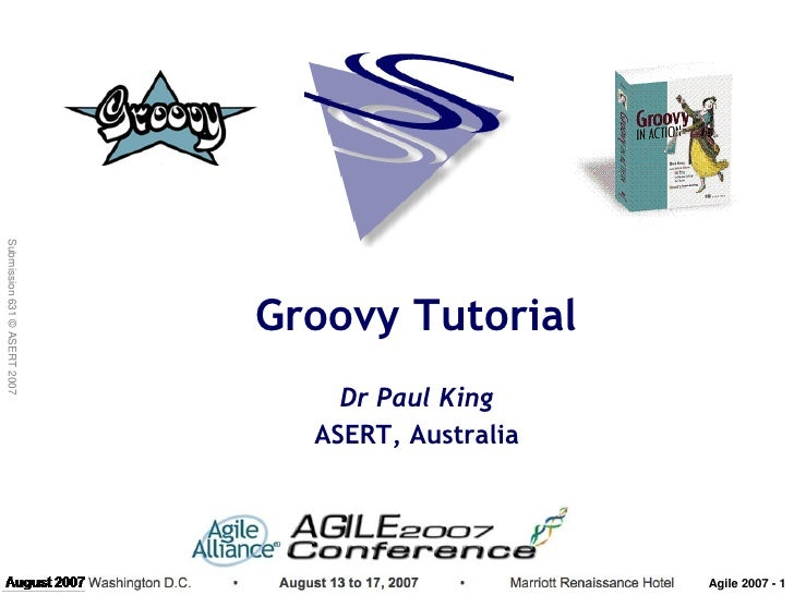 Submission 631 © ASERT 2007                                   Groovy Tutorial                                   Dr Paul Ki...