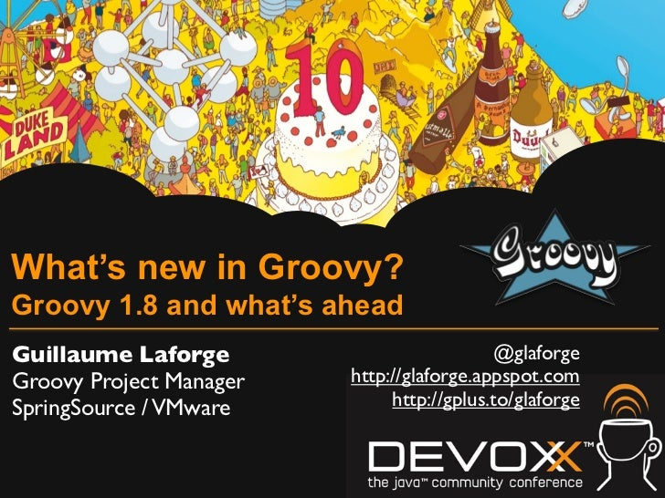 What's new in Groovy?Groovy 1.8 and what's aheadGuillaume Laforge                          @glaforgeGroovy Project Manager...