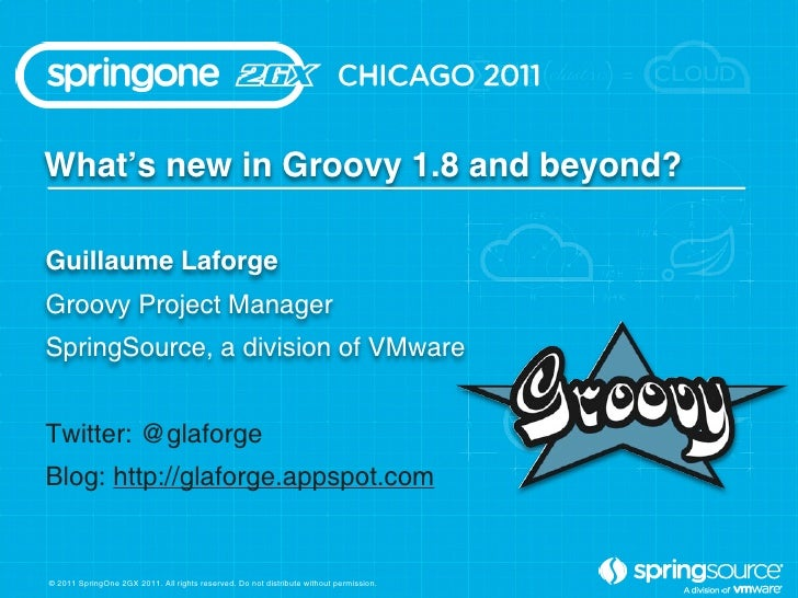 What's new in Groovy 1.8 and beyond?Guillaume LaforgeGroovy Project ManagerSpringSource, a division of VMwareTwitter: @gla...