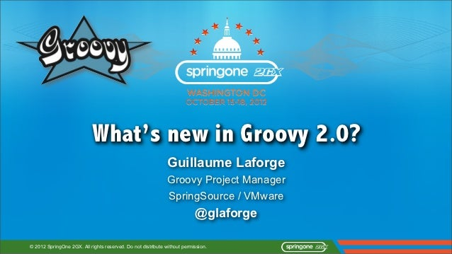What's new in Groovy 2.0?                                                              Guillaume Laforge                  ...