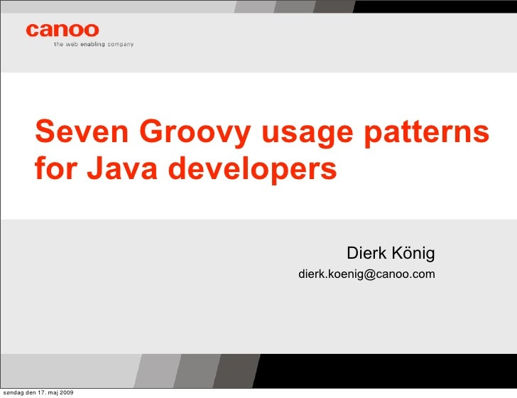 Seven Groovy usage patterns           for Java developers                                   Dierk König                   ...