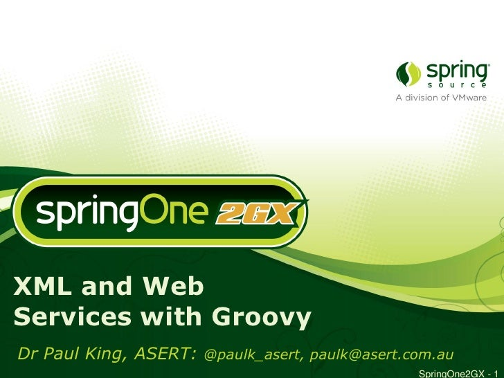 XML and Web Services © ASERT 2006-2008                             with Groovy                            Dr Paul King    ...