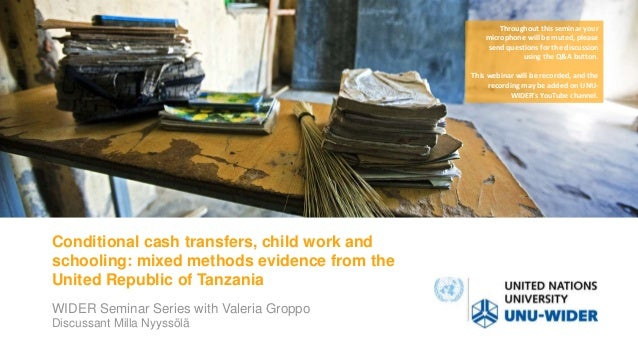 Conditional cash transfers, child work and schooling: mixed methods evidence from the United Republic of Tanzania WIDER Se...