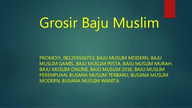 Grosir Baju Muslim PROMO!!!, 081259536753, BAJU MUSLIM MODERN, BAJU MUSLIM GAMIS, BAJU MUSLIM PESTA, BAJU MUSLIM MURAH, BA...