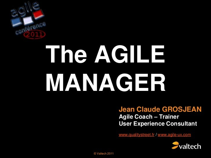 The AGILE MANAGER<br />Jean Claude GROSJEAN<br />Agile Coach – TrainerUser Experience Consultant<br />www.qualitystreet.fr...