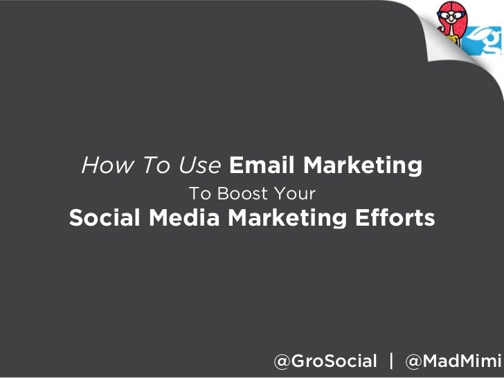 How To Use Email Marketing         To Boost YourSocial Media Marketing Efforts                 @GroSocial   @MadMimi