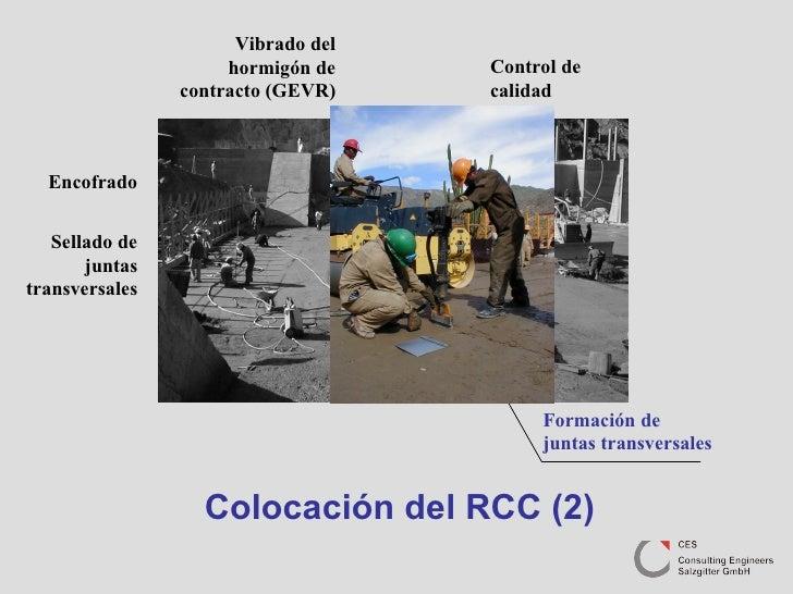 Colocación del RCC (2) Formación de juntas transversales Sellado de juntas transversales Encofrado Vibrado del hormigón de...