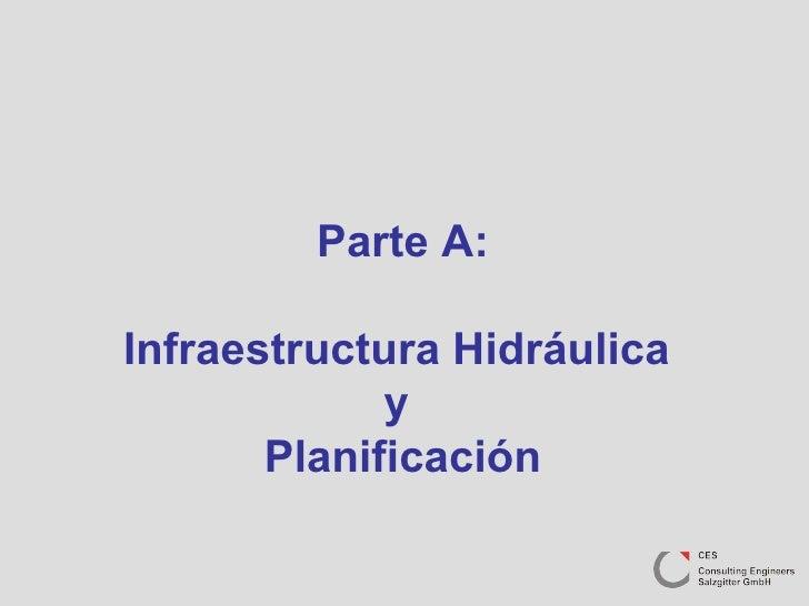 Parte A: Infraestructura Hidráulica  y  Planificación