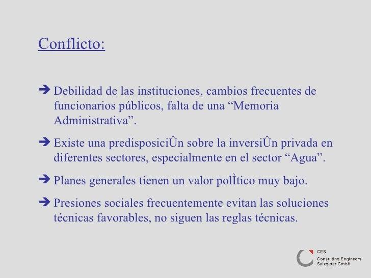 <ul><li>Conflicto: </li></ul><ul><li>Debilidad de las instituciones, cambios frecuentes de funcionarios públicos, falta de...