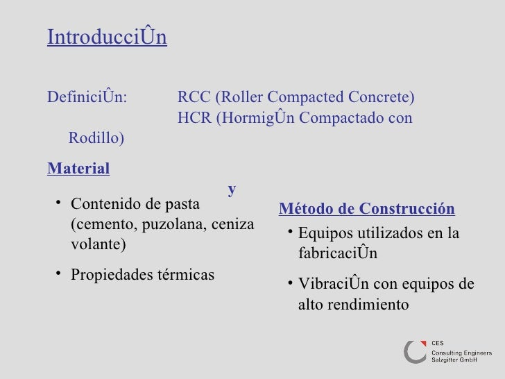 Introducción Definición: RCC (Roller Compacted Concrete) HCR (Hormigón Compactado con Rodillo) Material   y  Método de Con...