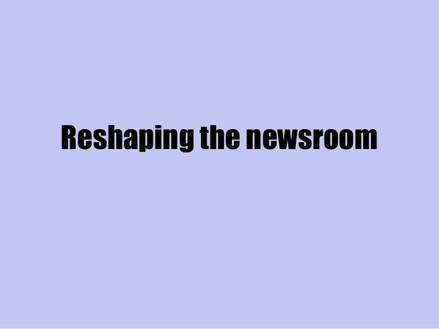Reshaping the newsroom