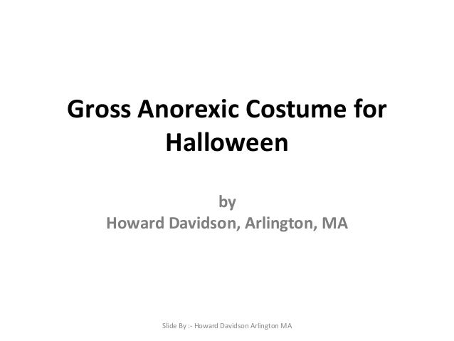 Gross Anorexic Costume for Halloween by Howard Davidson, Arlington, MA  Slide By :- Howard Davidson Arlington MA