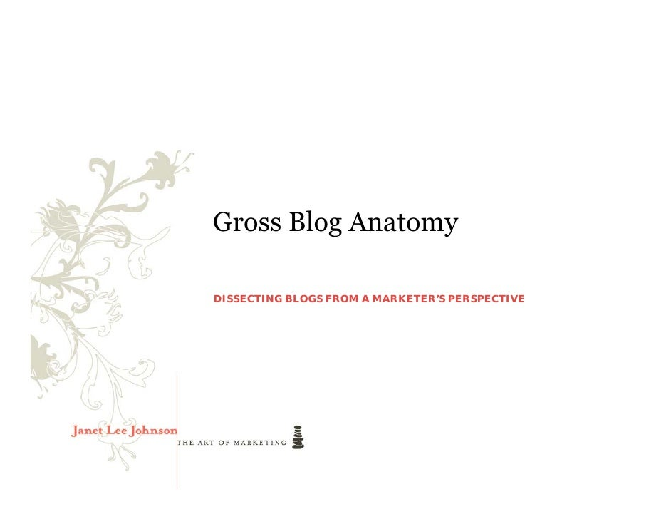 Gross Blog Anatomy  DISSECTING BLOGS FROM A MARKETER'S PERSPECTIVE