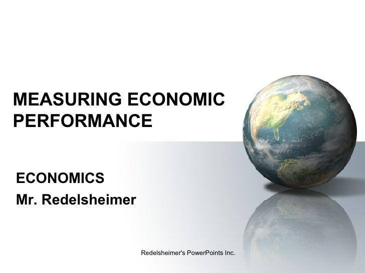MEASURING ECONOMIC PERFORMANCE ECONOMICS Mr. Redelsheimer Redelsheimer's PowerPoints Inc.