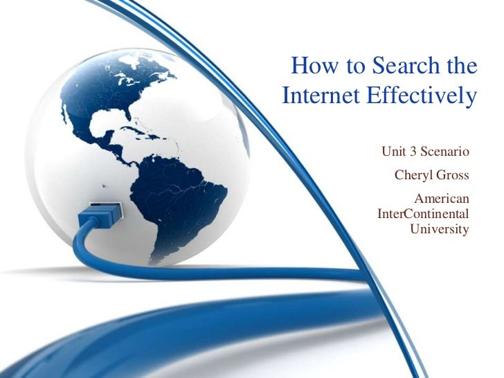 How to Search theInternet Effectively          Unit 3 Scenario            Cheryl Gross               American         Inte...