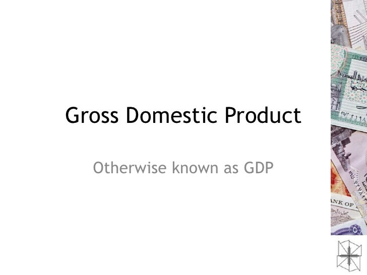 an introduction to the gross domestic product gdp Gross domestic product (gdp) and net domestic product  economics part a   this amount is subtracted from gross investment of $300,.