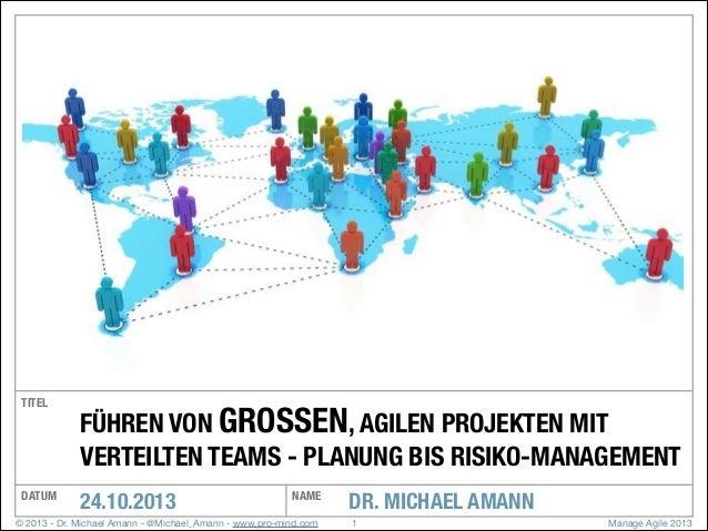 TITEL  FÜHREN VON GROSSEN, AGILEN PROJEKTEN MIT VERTEILTEN TEAMS - PLANUNG BIS RISIKO-MANAGEMENT  DATUM  24.10.2013  NAME ...