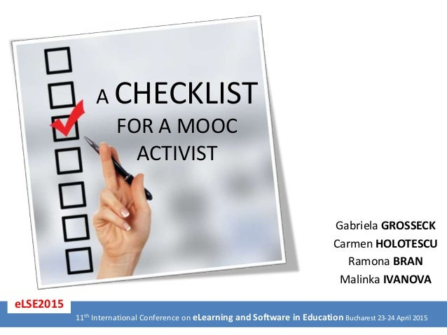 A CHECKLIST FOR A MOOC ACTIVIST Gabriela GROSSECK Carmen HOLOTESCU Ramona BRAN Malinka IVANOVA 11th International Conferen...