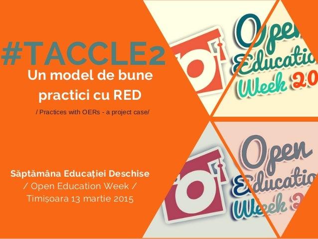#TACCLE2Un model de bune practici cu RED Săptămâna Educației Deschise / Open Education Week / Timișoara 13 martie 2015 / P...