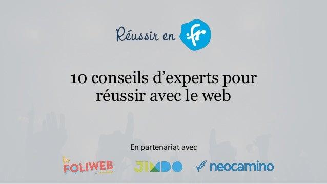 10 conseils d'experts pour réussir avec le web En partenariat avec