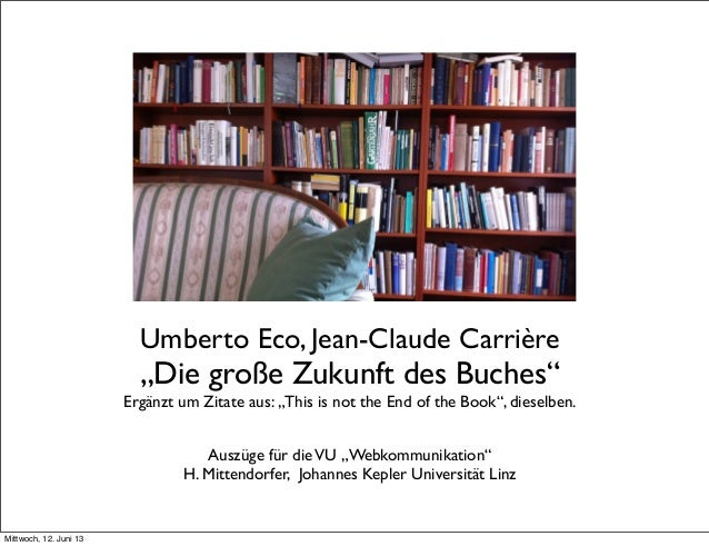 "Umberto Eco, Jean-Claude Carrière""Die große Zukunft des Buches""Ergänzt um Zitate aus: ""This is not the End of the Book"", d..."