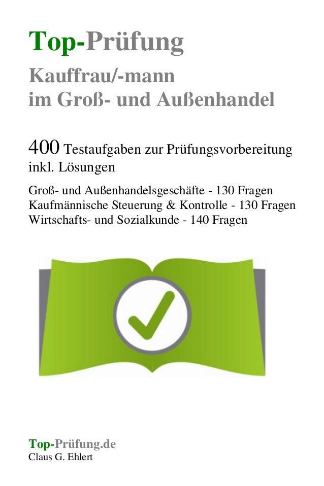 Top-Prüfung Kauffrau/-mann im Groß- und Außenhandel 400 Testaufgaben zur Prüfungsvorbereitung inkl. Lösungen Groß- und Auß...