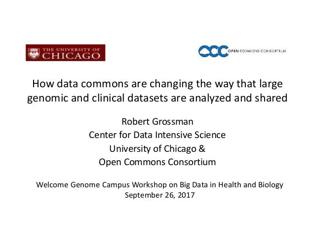 How	data	commons	are	changing	the	way	that	large	 genomic	and	clinical	datasets	are	analyzed	and	shared	 Robert	Grossman C...