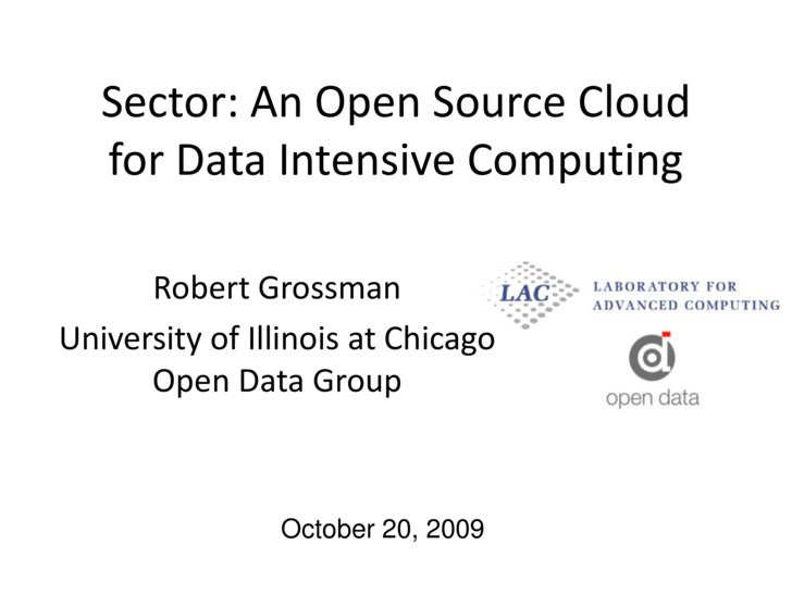 Sector: An Open Source Cloud for Data Intensive Computing<br />Robert Grossman<br />University of Illinois at ChicagoOpen ...