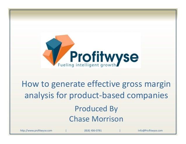 Howtogenerateeffectivegrossmargin analysisforproduct‐basedcompanies ProducedBy ChaseMorrison http://www.profitw...