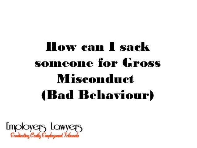 How can I sacksomeone for GrossMisconduct(Bad Behaviour)