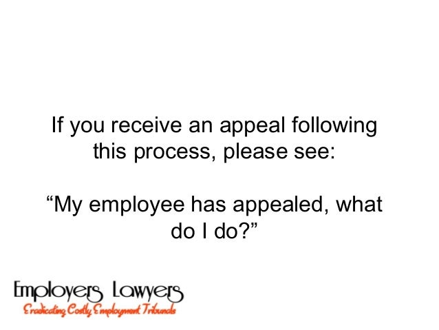 """If you receive an appeal followingthis process, please see:""""My employee has appealed, whatdo I do?"""""""