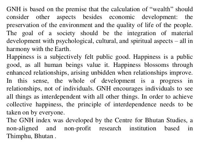 """GNH is based on the premise that the calculation of """"wealth"""" shouldconsider other aspects besides economic development: th..."""