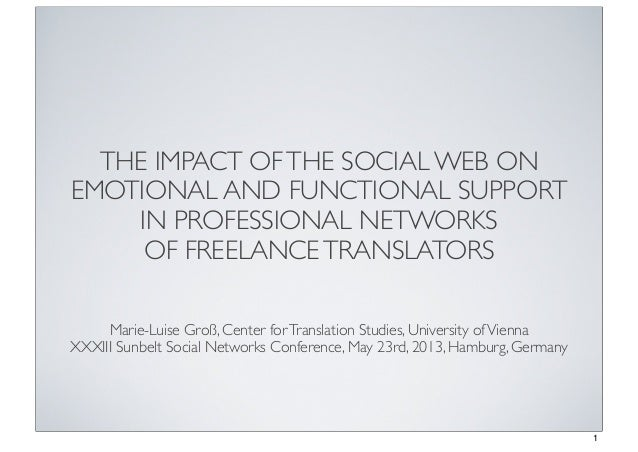 THE IMPACT OFTHE SOCIAL WEB ONEMOTIONAL AND FUNCTIONAL SUPPORTIN PROFESSIONAL NETWORKSOF FREELANCETRANSLATORSMarie-Luise G...