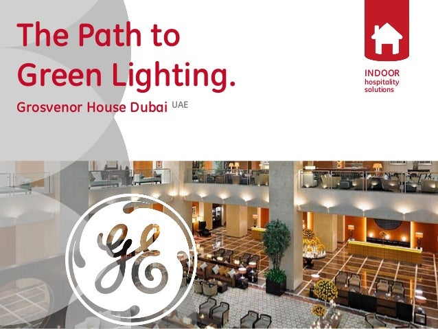 INDOOR  hospitality solutions  The Path to  Green Lighting.  Grosvenor House Dubai UAE