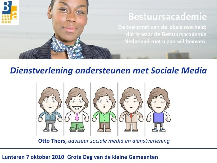Dienstverlening ondersteunen met Sociale Media Otto Thors,  adviseur sociale media en dienstverlening  Lunteren 7 oktober ...