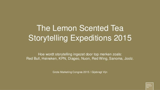 The Lemon Scented Tea Storytelling Expeditions 2015 Hoe wordt storytelling ingezet door top merken zoals: Red Bull, Heinek...