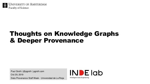 Faculty of Science Paul Groth | @pgroth | pgroth.com Oct 29, 2019 Data Provenance Staff Week - Universidad de La Rioja Tho...