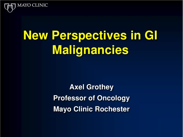 New Perspectives in GI    Malignancies        Axel Grothey    Professor of Oncology    Mayo Clinic Rochester