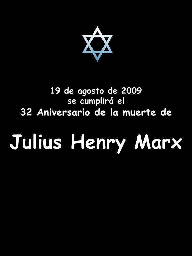 19 de agosto de 2009 se cumplirá el 32 Aniversario de la muerte de Julius Henry Marx