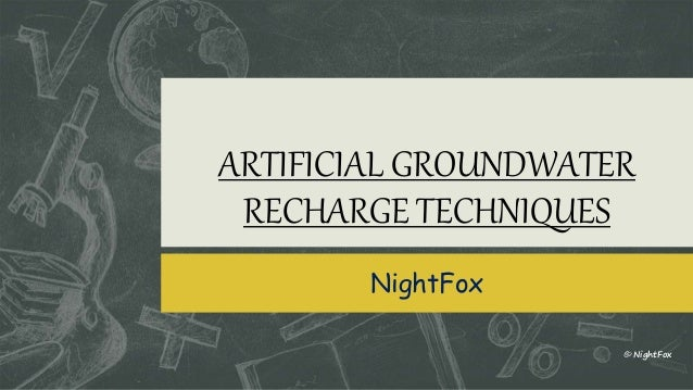 ARTIFICIAL GROUNDWATER RECHARGE TECHNIQUES NightFox © NightFox © NightFox