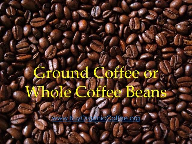 Ground Coffee or Whole Coffee Beans By www.BuyOrganicCoffee.org