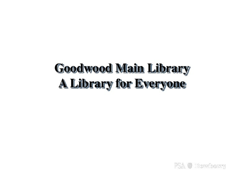 Goodwood Main LibraryA Library for Everyone40 Shuman Blvd. Suite 175 • Naperville, Illinois • www.psadewberry.com