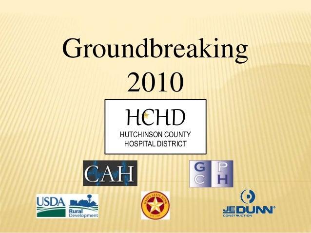 Groundbreaking 2010 HUTCHINSON COUNTY HOSPITAL DISTRICT HCHD