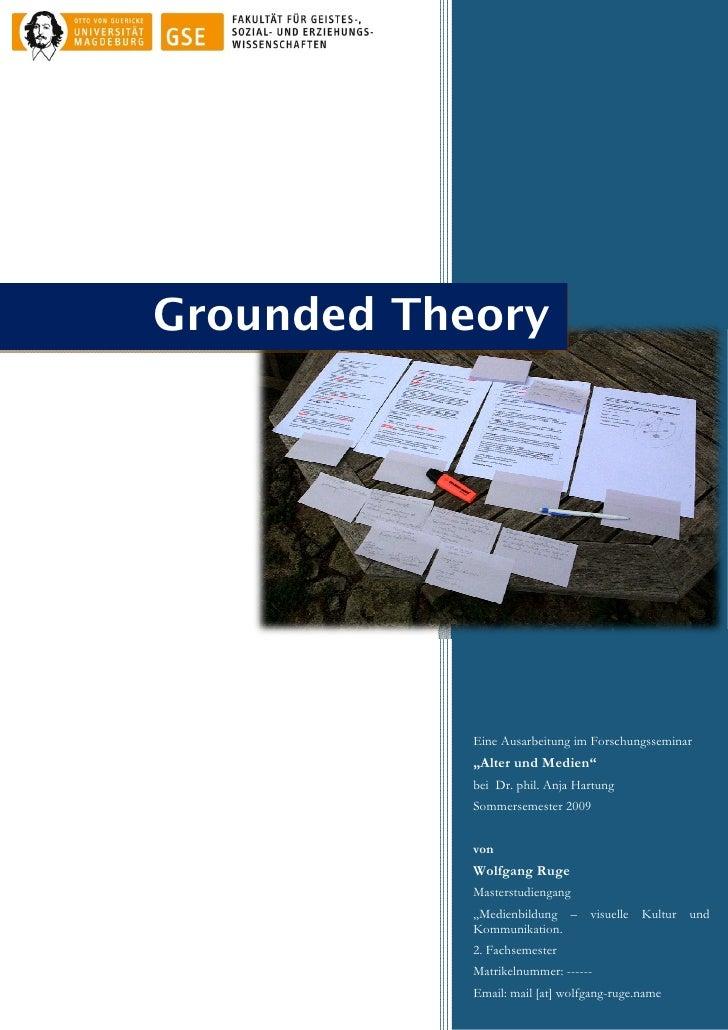 """Grounded Theory                 Eine Ausarbeitung im Forschungsseminar             """"Alter und Medien""""             bei Dr. ..."""