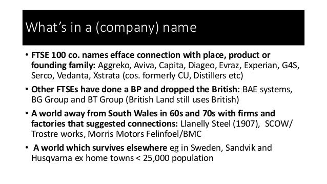 What's in a (company) name • FTSE 100 co. names efface connection with place, product or founding family: Aggreko, Aviva, ...