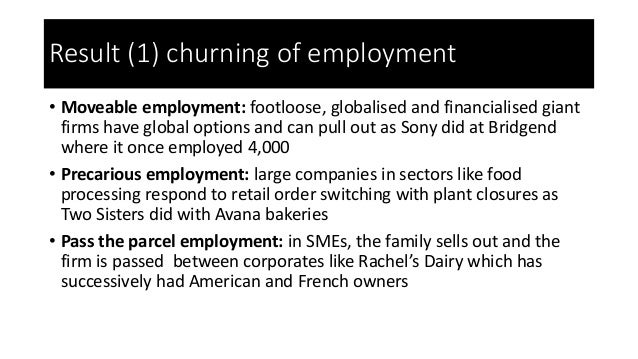 Result (1) churning of employment • Moveable employment: footloose, globalised and financialised giant firms have global o...