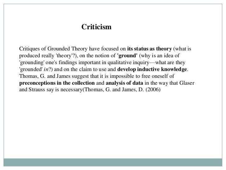 CriticismCritiques of Grounded Theory have focused on its status as theory (what isproduced really theory?), on the notion...