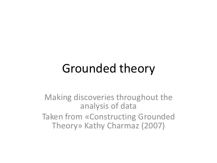 Grounded theory Making discoveries throughout the          analysis of dataTaken from «Constructing Grounded   Theory» Kat...