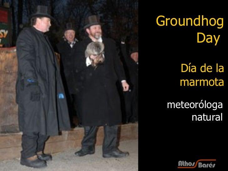 Groundhog Day   Día de la marmota meteoróloga natural