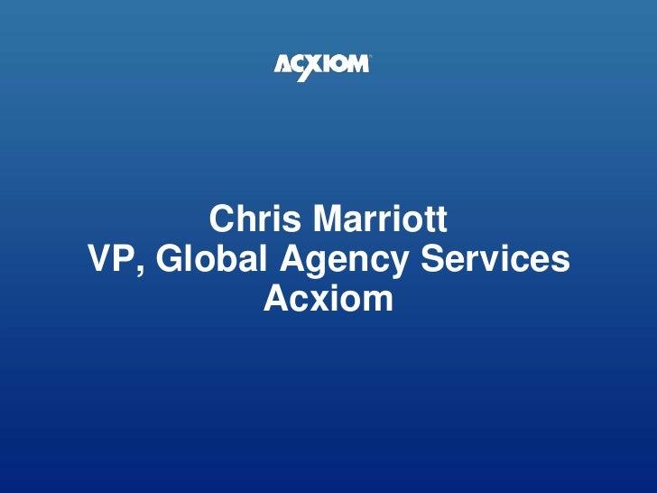 Chris MarriottVP, Global Agency ServicesAcxiom <br />